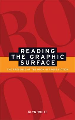 Reading the Graphic Surface: The Presence of the Book in Prose Fiction (Hardback)