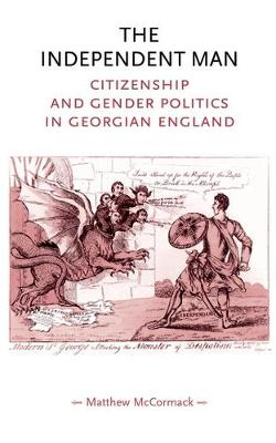 The Independent Man: Citizenship and Gender Politics in Georgian England - Gender in History (Paperback)
