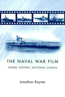 The Naval War Film: Genre, History and National Cinema (Hardback)