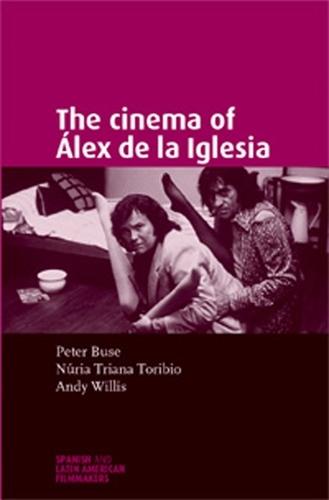 The Cinema of ALex De La Iglesia - Spanish and Latin-American Filmmakers (Paperback)