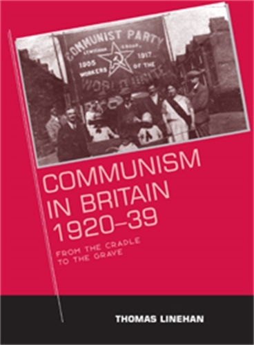 Communism in Britain, 1920-39: From the Cradle to the Grave (Paperback)