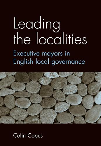 Leading the Localities: Executive Mayors in English Local Governance (Paperback)