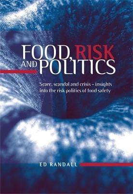 Food, Risk and Politics: Scare, Scandal and Crisis - Insights into the Risk Politics of Food Safety (Hardback)