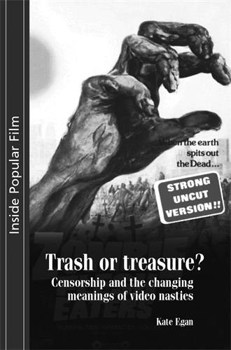 Trash or Treasure: Censorship and the Changing Meanings of the Video Nasties - Inside Popular Film (Paperback)