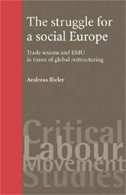 The Struggle for a Social Europe: Trade Unions and EMU in Times of Global Restructuring - Critical Labour Movement Studies (Hardback)