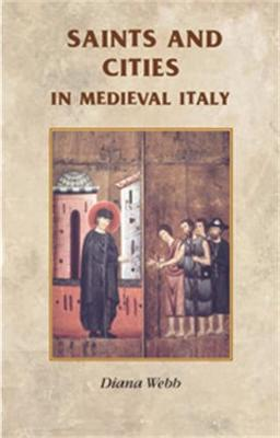 Saints and Cities in Medieval Italy - Manchester Medieval Sources (Hardback)