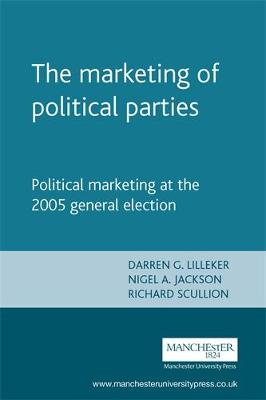 The Marketing of Political Parties: Political Marketing at the 2005 General Election (Hardback)