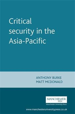 Critical Security in the Asia-Pacific - New Approaches to Conflict Analysis (Hardback)