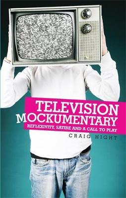 Television Mockumentary: Reflexivity, Satire and a Call to Play (Hardback)