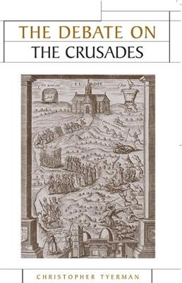 The Debate on the Crusades, 1099-2010 - Issues in Historiography (Hardback)