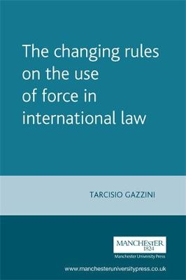 The Changing Rules on the Use of Force in International Law - Melland Schill Studies in International Law (Hardback)