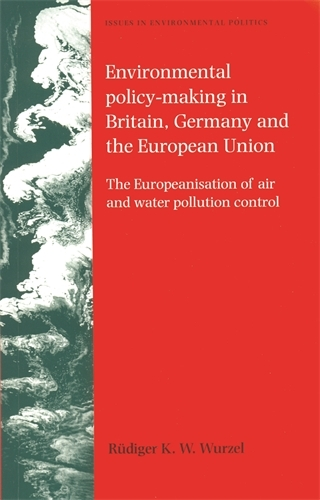 Environmental Policy-Making in Britain, Germany and the European Union: The Europeanisation of Air and Water Pollution Control - Issues in Environmental Politics (Paperback)