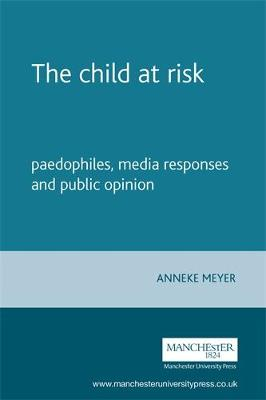 The Child at Risk: Paedophiles, Media Responses and Public Opinion (Hardback)