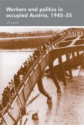 Workers and Politics in Occupied Austria, 1945-55 (Paperback)