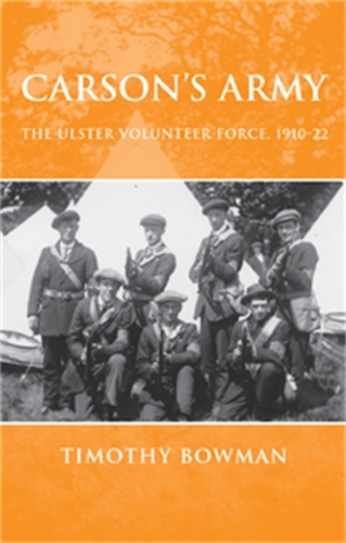 Carson'S Army: The Ulster Volunteer Force, 1910-22 (Paperback)
