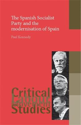 The Spanish Socialist Party and the Modernisation of Spain - Critical Labour Movement Studies (Hardback)