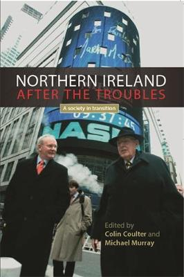 Northern Ireland After the Troubles: A Society in Transition (Hardback)