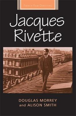 Jacques Rivette - French Film Directors Series (Hardback)