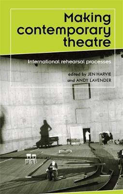 Making Contemporary Theatre: International Rehearsal Processes - Theatre: Theory - Practice - Performance (Paperback)