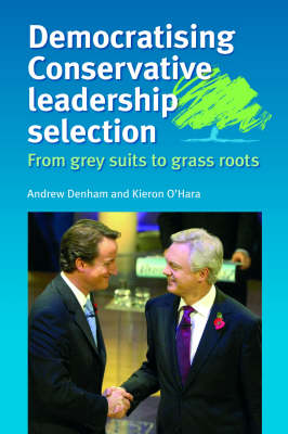 Democratising Conservative Leadership Selection: From Grey Suits to Grass Roots (Hardback)