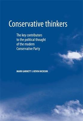 Conservative Thinkers: The Key Contributors to the Political Thought of the Modern Conservative Party (Hardback)