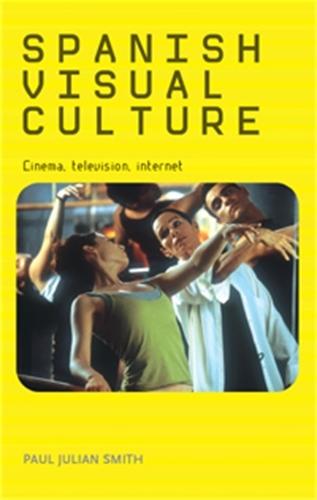 Spanish Visual Culture: Cinema, Television, Internet (Hardback)