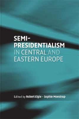 Semi-Presidentialism in Central and Eastern Europe (Hardback)