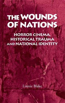 The Wounds of Nations: Horror Cinema, Historical Trauma and National Identity (Hardback)