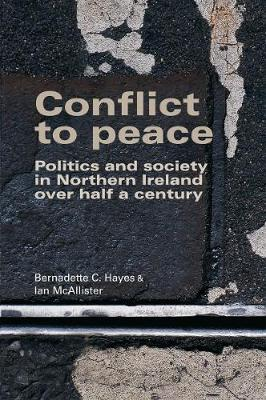 Conflict to Peace: Politics and Society in Northern Ireland Over Half a Century (Hardback)