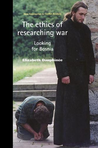 The Ethics of Researching War: Looking for Bosnia - New Approaches to Conflict Analysis (Paperback)