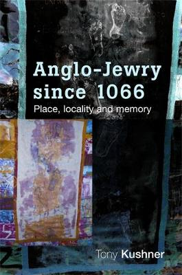 Anglo-Jewry Since 1066: Place, Locality and Memory (Hardback)