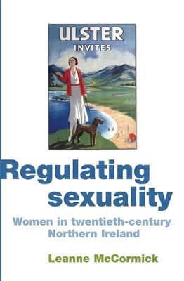 Regulating Sexuality: Women in Twentieth-Century Northern Ireland (Hardback)