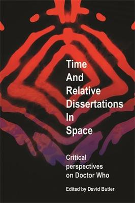Time and Relative Dissertations in Space: Critical Perspectives on Doctor Who (Paperback)