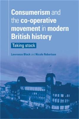 Consumerism and the Co-Operative Movement in Modern British History: Taking Stock (Hardback)
