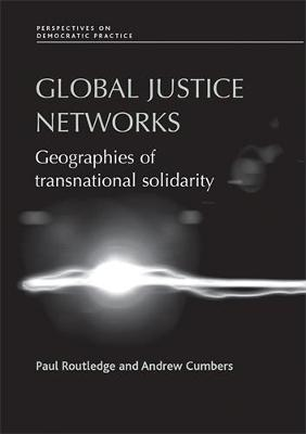 Global Justice Networks: Geographies of Transnational Solidarity - Perspectives on Democratic Practice (Hardback)