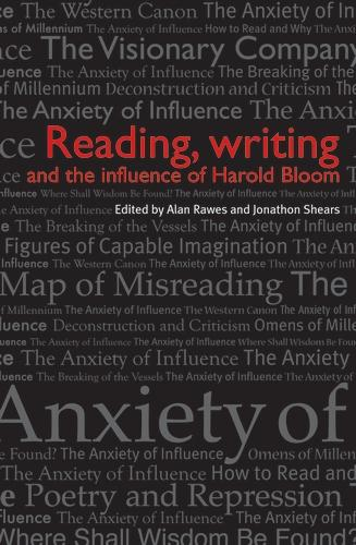 Reading, Writing and the Influence of Harold Bloom (Hardback)