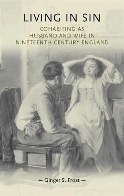 Living in Sin: Cohabiting as Husband and Wife in Nineteenth-Century England - Gender in History (Hardback)