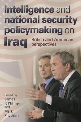 Intelligence and National Security Policymaking on Iraq: British and American Perspectives (Hardback)