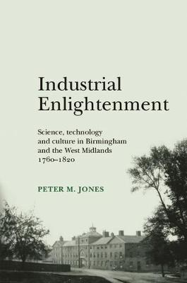 Industrial Enlightenment: Science, Technology and Culture in Birmingham and the West Midlands 1760-1820 (Hardback)