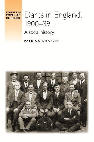 Darts in England, 1900-1939: A Social History - Studies in Popular Culture (Hardback)