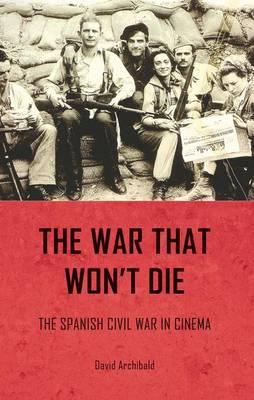 The War That Won't Die: The Spanish Civil War in Cinema (Hardback)