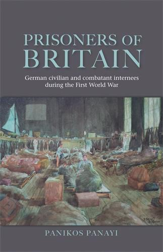 Prisoners of Britain: German Civilian and Combatant Internees During the First World War (Hardback)