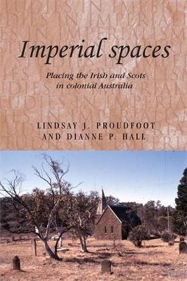 Imperial Spaces: Placing the Irish and Scots in Colonial Australia - Studies in Imperialism (Hardback)