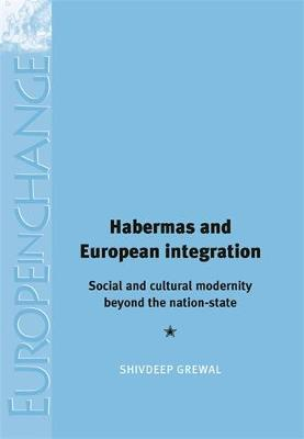 Habermas and European Integration: Social and Cultural Modernity Beyond the Nation State - Europe in Change (Hardback)