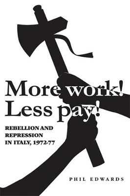 'More Work! Less Pay!': Rebellion and Repression in Italy, 1972-7 (Hardback)