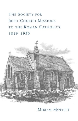 The Society for Irish Church Missions to the Roman Catholics, 1849-1950 (Hardback)