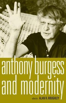 Anthony Burgess and Modernity (Hardback)