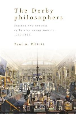 The Derby Philosophers: Science and Culture in British Urban Society, 1700-1850 (Hardback)