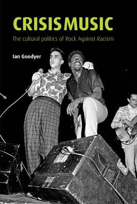 Crisis Music: The Cultural Politics of Rock Against Racism (Hardback)