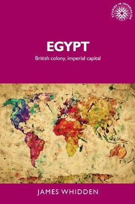 Egypt: British Colony, Imperial Capital - Studies in Imperialism (Hardback)